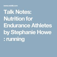 Talk Notes: Nutrition for Endurance Athletes by Stephanie Howe : running