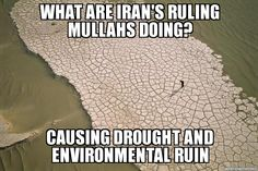 If you want a good example of what environmental devastation looks like, just take a peek at Iran and you can see how the policies of the ruling government is drying up lakes, causing drought, famine and huge die-offs of wildlife and crops. Why don't environmental groups point a finger at the environmental harm being caused there?