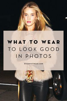 The best things to wear to look your best in photos.