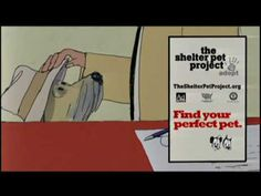 The Shelter Pet Project has some wonderful commercials to raise awareness about Pet Adoptions.