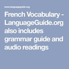 French Vocabulary - LanguageGuide.org also includes grammar guide and audio readings