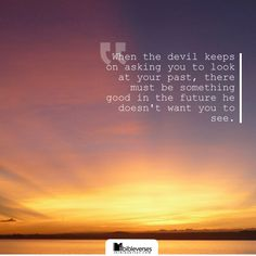 When the devil keeps on asking you to look at your past, there must be something good in the future he doesn't want you to see.-unknown...http://ibibleverses.christianpost.com/?p=84802  #past #future