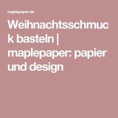 Weihnachtsschmuck basteln | maplepaper: papier und design