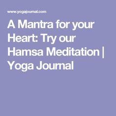 A Mantra for your Heart: Try our Hamsa Meditation | Yoga Journal