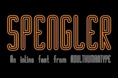 SPENGLER Fonts SPENGLER is a new inline font with over 180 GLYPHS and lots of Foreign Characters. It's brand new an by AdultHumanType