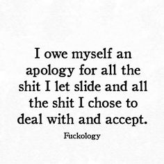 I owe myself an apology for all the shit I let slide and all the shit I chose to deal with and accept back pain quotes Quotes Thoughts, True Quotes, Words Quotes, Great Quotes, Wise Words, Quotes To Live By, Motivational Quotes, Funny Quotes, Inspirational Quotes