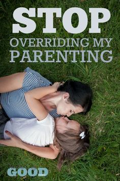 Stop Overriding My Parenting - Who knows a child better than their own parent? | www.teachersofgoodthings.com