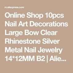 Online Shop 10pcs Nail Art Decorations Large Bow Clear Rhinestone Silver Metal Nail Jewelry 14*12MM B2 | Aliexpress Mobile