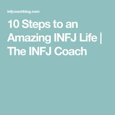 10 Steps to an Amazing INFJ Life | The INFJ Coach