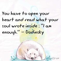 """You have to open your heart and read what your soul wrote inside: """"I am enough."""" -Dodinsky"""