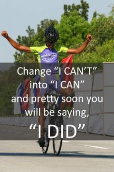 "Change ""I CAN'T"" into ""I CAN"" and pretty soon you will be saying ""I DID"""