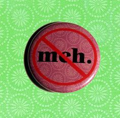 NO Meh Pinback Button by TheWorstShopEver on Etsy, $2.00