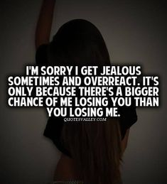 I'm Sorry I Get Jealous Sometimes And Overreact | Quotesvalley.