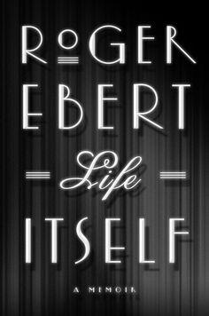 Roger Ebert: Life Itself, A Memoir.  Ebert's autobiographical book.