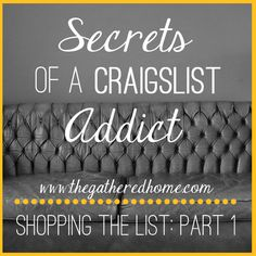 Secrets of a Craigslist Addict, Part 1 - tips and tricks for finding the really good stuff on Craigslist! via The Gathered Home