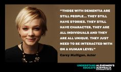 A lovely quote about dementia from actress Carey Mulligan.  Mulligan is a supporter of UK's Alzheimer's Society.