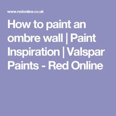 How to paint an ombre wall and other Paint Inspiration from Valspar Paints and RedOnline Wall Paint Inspiration, Valspar Paint, Wall Finishes, Next At Home, Accent Walls, Red, Decor Ideas, Painting, Colour