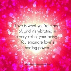 You are made of love. Love is the basic energy of the universe. Love is vibrating in every cell of your being. You emanate love's healing power. Everything Is Energy, Love Energy, Energy Level, A Course In Miracles, Train Your Mind, The Power Of Love, Spiritual Wisdom, Spiritual Awakening, Spiritual Enlightenment