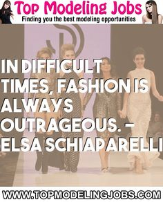In Difficult Times, Fashion Is Always Outrageous. - Elsa Schiaparelli... URL: http://www.topmodelingjobs.com/ Tags: #modeling #needajob #needmoney #fashion