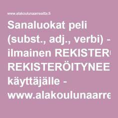 Sanaluokat peli (subst., adj., verbi) - ilmainen REKISTERÖITYNEELLE käyttäjälle - www.alakoulunaarreaitta.fi. Learn To Read, Learning, School, Studying, Teaching, Onderwijs