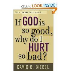 """If God is so good, why do I hurt so bad?"" - David B. Biebel"