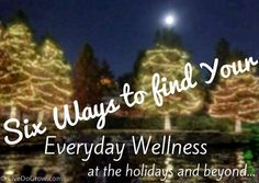 Six ways to find your everyday wellness at the holidays and beyond. #holidayresponsibly