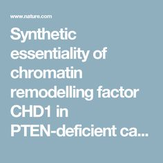 Synthetic essentiality of chromatin remodelling factor CHD1 in PTEN-deficient cancer points to new potential targets [Nature 2017]