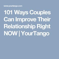 101 Ways Couples Can Improve Their Relationship Right NOW   YourTango