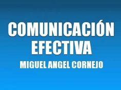 COMUNICACIÓN EFECTIVA MIGUEL ANGEL CORNEJO - YouTube