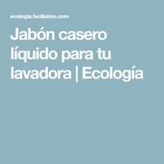 Jabón casero líquido para tu lavadora | Ecología Power Clean, Cleaning, Tips, Skinny, Mom, Cleaning Supplies, Cleaning Hacks, Home Made Soap, Make Soap