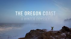 'The Oregon Coast: A Winter Odyssey' new video Travel Oregon hopes goes viral | Uncage the Soul Productions