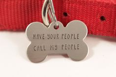 """Pet ID Tag -  """"Have your people call my people""""  - bone shape - with your pet's name and your phone number on the back."""