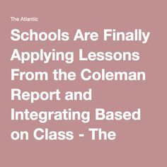 Schools Are Finally Applying Lessons From the Coleman Report and Integrating Based on Class - The Atlantic