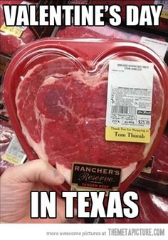 Southern Valentine's Day…* hmm...I think I need to go to the nearest Tom Thumb...BABY! Please drive 2 hours away so I can have a heart steak for valentines. Please? *puppy dog face*