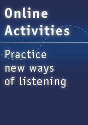 Online Activities: Practice new ways of listening