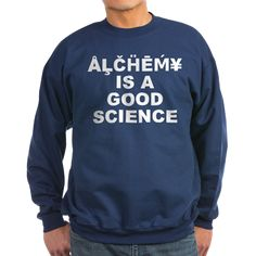 Men's dark color navy blue sweatshirt with Alchemy Is A Good Science theme. Alchemy is an area of study that for the most part involves physical experimentation with a philosophy that ties into mental and esoteric spiritual areas. Available in black, navy blue; small, medium, large, x-large, 2x-large for only $34.99. Go to the link to purchase the product and to see other options – http://www.cafepress.com/staiags
