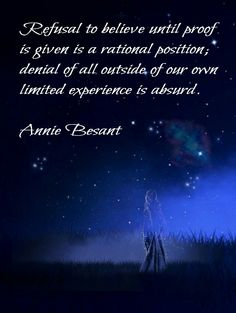 Refusal to believe until proof is given is a rational position, denial of all outside of our own limited experience is absurd - Annie Besant #quotes #beliefs #consciousness #themind #experiences
