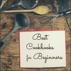 The Best Cookbooks for Beginners! We all started somewhere, some of us at our mother's side. Some of us, not so much. We're just learning as we go.