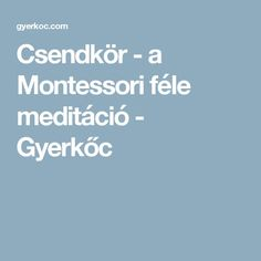 Csendkör - a Montessori féle meditáció - Gyerkőc Games For Kids, Diy For Kids, Montessori, Home Learning, Teaching History, Speech And Language, Classroom Management, Preschool Activities, Kids And Parenting