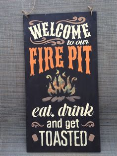 Welcome to our FIREPIT, Eat drink and get toasted, firepit sign, gift, country, outdoor sign, backyard decor,campfire,marshmallows,camping