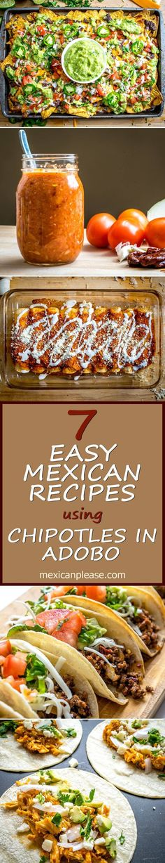 Keep a few cans of chipotles in adobo around and you'll always have the option of making any of these seven Mexican recipes!  Includes recipes for ground beef tacos, tomato chipotle salsa, nachos, tinga tacos, and enchiladas!!  http://mexicanplease.com
