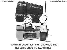 Coffee Cartoon # 4003 - We're all out of half and half, would you like some one-third two-thirds? Funny Math Quotes, Math Memes, Math Humor, Nerd Humor, Teacher Humor, Math Cartoons, Coffee Cartoon, Fun Math, Maths