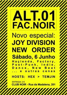 Novo Especial Joy Division / New Order  Sábado 6 de Junho Evento: https://www.facebook.com/events/1587130028213242/ Hacienda, Factory, Post-Punk, Indie, Dance, New Beat...e outras cenas Hosts: Hex & Temjin Entrada 2 Euros Aberto das 23 às 4