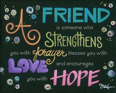 A friend is someone who strengthens you with prayer...