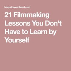 21 Filmmaking Lessons You Don't Have to Learn by Yourself