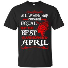 Women Tshirts All Women Are Created Equal But Only The Best Are Born In April Hoodies Sweatshirts