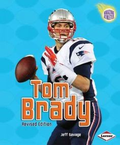 Tom Brady by Jeff Savage - Profiles the life of the professional football player, including his childhood, college career, and professional career with the New England Patriots.