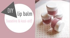 Make your own lip balm, nothing but Kool-aid and petroleum jelly.