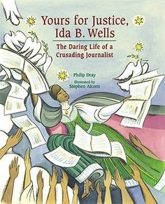 Yours for Justice, Ida B. Wells The Daring Life of A Crusading Journalist (Book) : Dray, Philip : Biography of Ida B. Wells-Barnett, a journalist and teacher who wrote about and spoke against the injustices suffered by African-Americans. History For Kids, Women In History, Black History, Ida B Wells, Feminist Books, Children's Picture Books, Book Gifts, History Books, Used Books