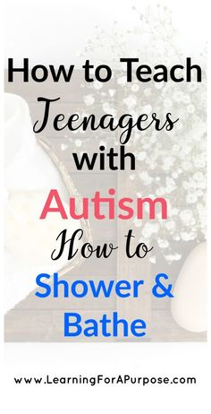 Life Skills! How to teach teenagers with autism how to shower and bathe.